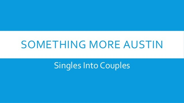 SOMETHING MORE AUSTIN Singles Into Couples