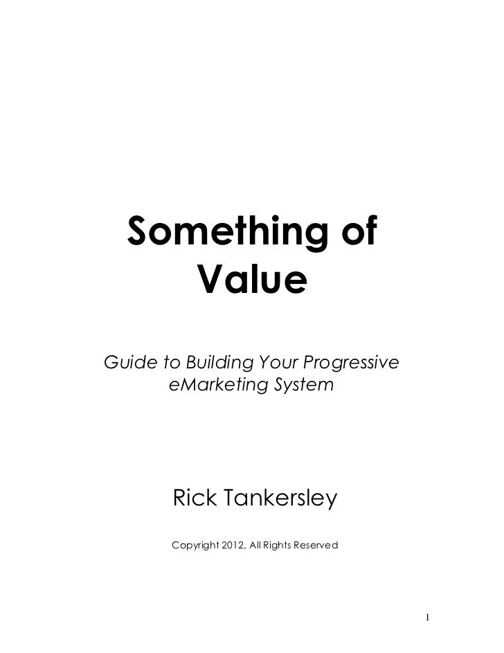 Something of     ValueGuide to Building Your Progressive       eMarketing System       Rick Tankersley       Copyright 201...