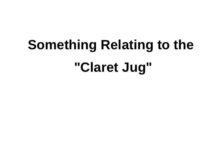 """Something Relating to the """"Claret Jug"""""""
