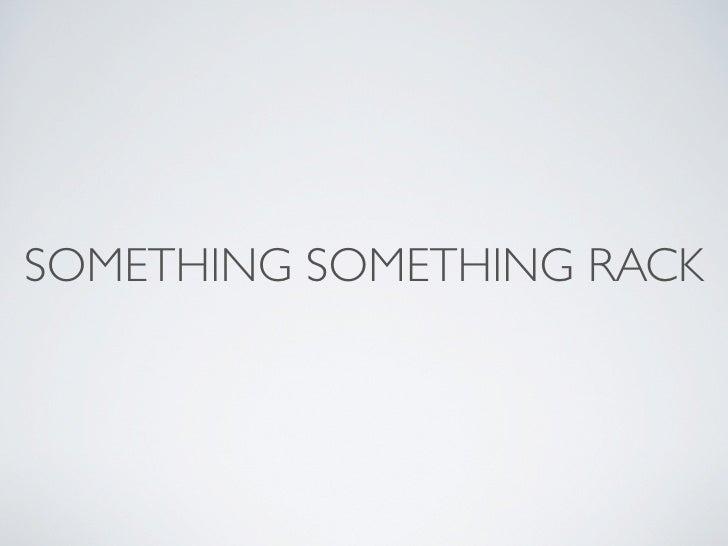 SOMETHING SOMETHING RACK