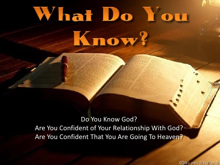 Do You Know God? Are You Confident of Your Relationship With God? Are You Confident That You Are Going To Heaven?