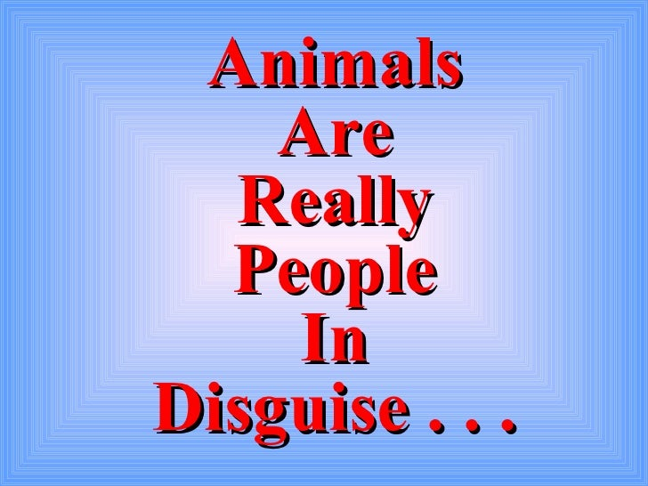 Animals Are Really People In Disguise . . .