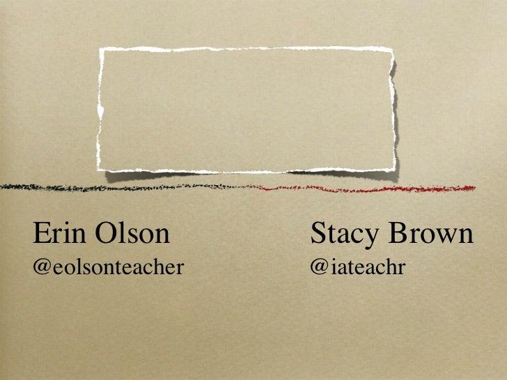 Erin Olson       Stacy Brown@eolsonteacher   @iateachr