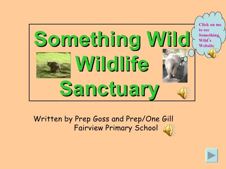 Something Wild Wildlife Sanctuary  Click on me to see Something Wild's Website Written by Prep Goss and Prep/One Gill  Fai...