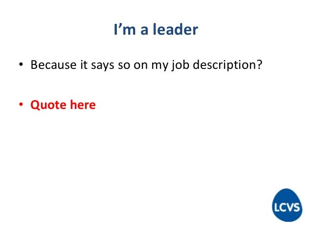 I'm a leader • Because it says so on my job description? • Quote here
