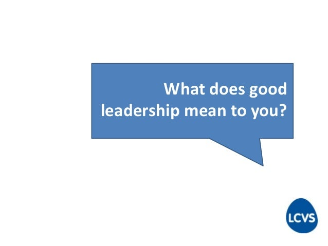 What does good leadership mean to you?