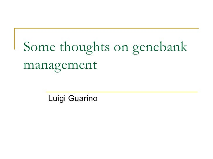 Some thoughts on genebankmanagement   Luigi Guarino