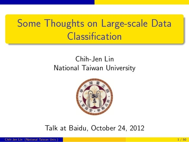 Some Thoughts on Large-scale Data                 Classification                                      Chih-Jen Lin         ...