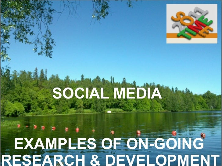 SOCIAL MEDIA  -   EXAMPLES OF ON-GOING  RESEARCH & DEVELOPMENT