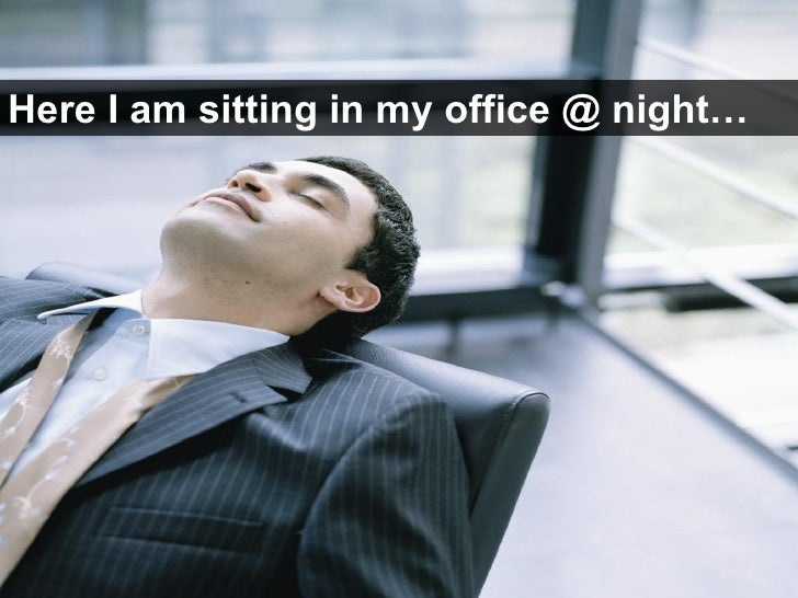 Here I am sitting in my office @ night…