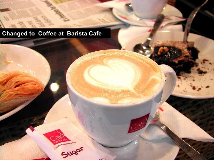 Changed to  Coffee at  Barista Cafe