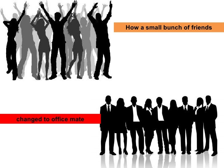 How a small bunch of friends changed to office mate