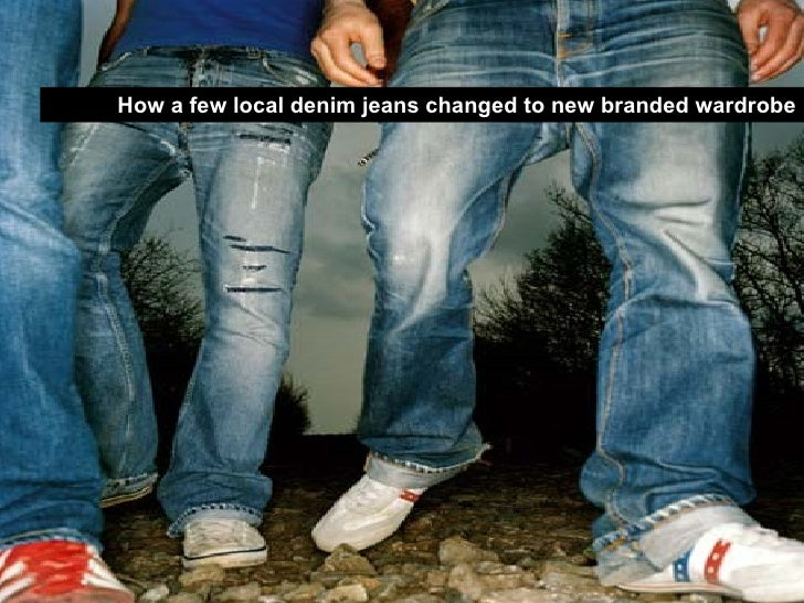 How a few local denim jeans changed to new branded wardrobe