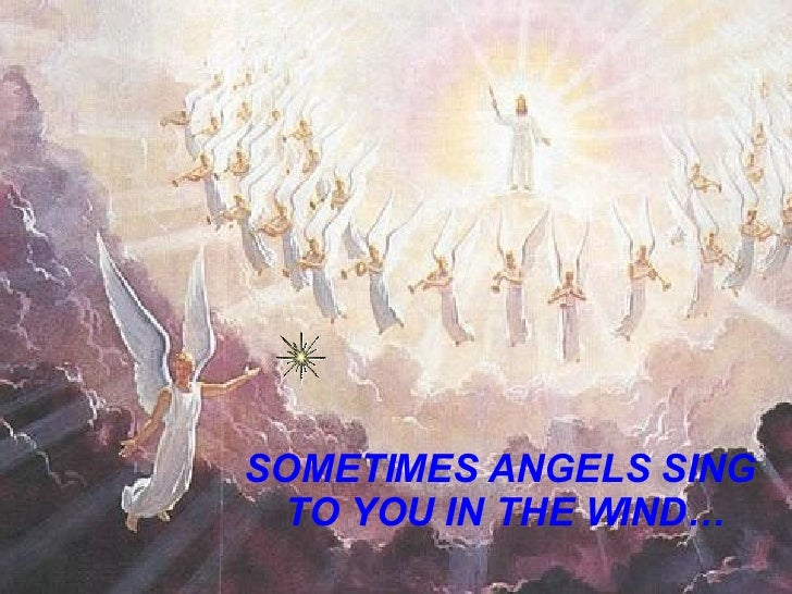 SOMETIMES ANGELS SING  TO YOU IN THE WIND…