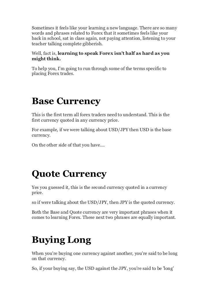 Sometimes it feels like your learning a new language. There are so manywords and phrases related to Forex that it sometime...