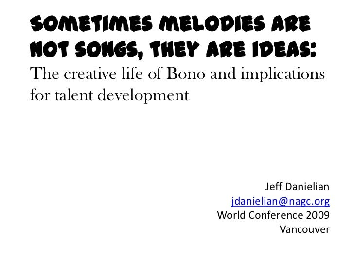 Sometimes melodies are not songs, they are ideas: The creative life of Bono and implications for talent development<br />J...