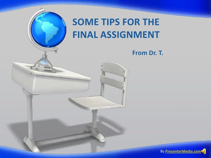 SOME TIPS FOR THE FINAL ASSIGNMENT<br />From Dr. T.<br />ByPresenterMedia.com<br />