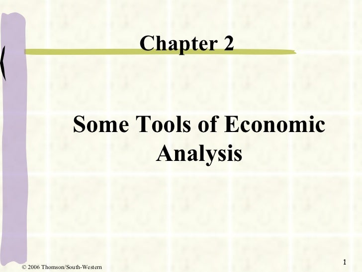 Some Tools of Economic Analysis <ul><li>Chapter 2 </li></ul>© 2006 Thomson/South-Western