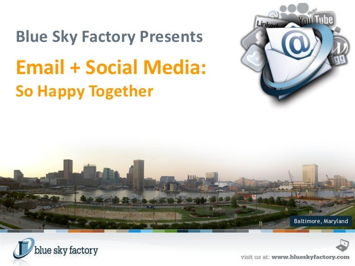 Blue Sky Factory PresentsEmail + Social Media:So Happy Together                            Baltimore, Maryland