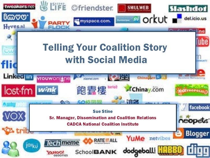 Telling Your Coalition Story  with Social Media Telling Your Coalition Story  with Social Media Sue Stine Sr. Manager, Dis...