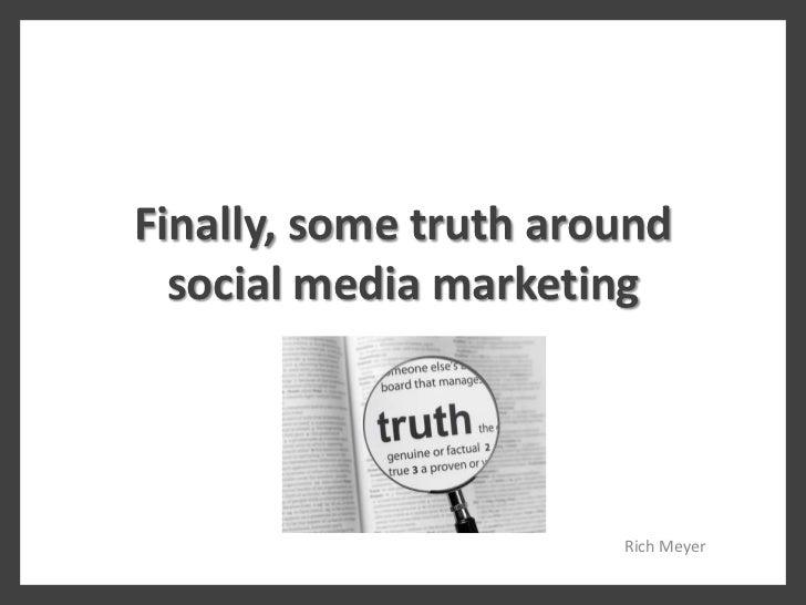 Finally, some truth around  social media marketing                       Rich Meyer
