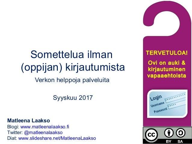 Somettelua ilman (oppijan) kirjautumista Maaliskuu 2017 Matleena Laakso Blogi: www.matleenalaakso.fi Twitter: @matleenalaa...