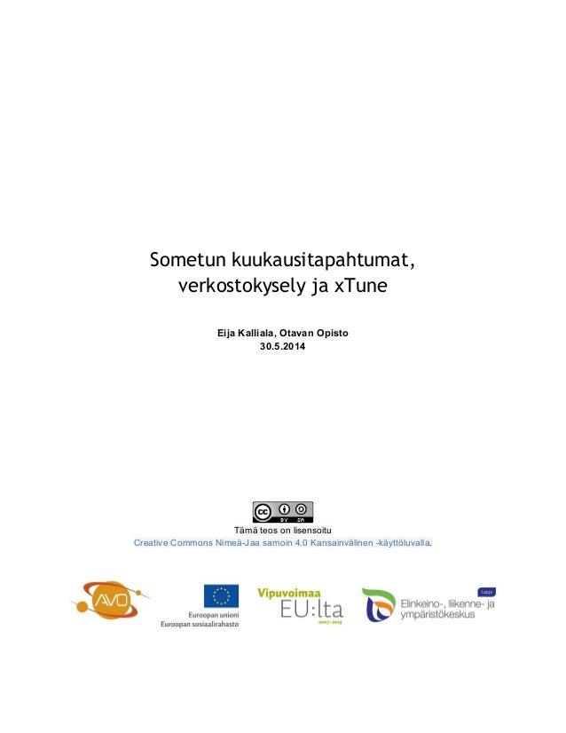 Sometun kuukausitapahtumat, verkostokysely ja xTune Eija Kalliala, Otavan Opisto 30.5.2014 Tämä teos on lisensoitu Creativ...