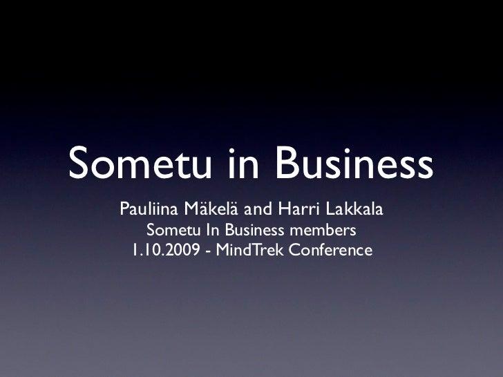 Sometu in Business   Pauliina Mäkelä and Harri Lakkala      Sometu In Business members    1.10.2009 - MindTrek Conference
