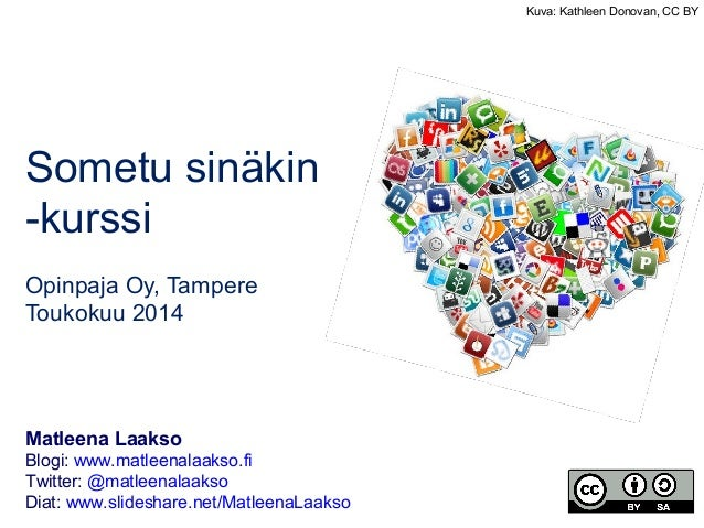 Sometu sinäkin -kurssi Opinpaja Oy, Tampere Toukokuu 2014 Matleena Laakso Blogi: www.matleenalaakso.fi Twitter: @matleenal...