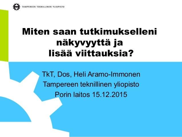 Miten saan tutkimukselleni näkyvyyttä ja lisää viittauksia? TkT, Dos, Heli Aramo-Immonen Tampereen teknillinen yliopisto P...