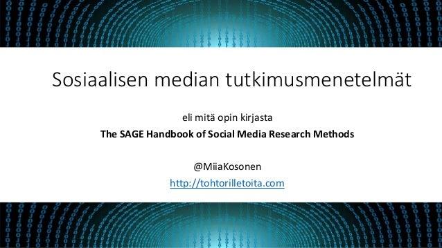 eli mitä opin kirjasta The SAGE Handbook of Social Media Research Methods @MiiaKosonen http://tohtorilletoita.com Sosiaali...