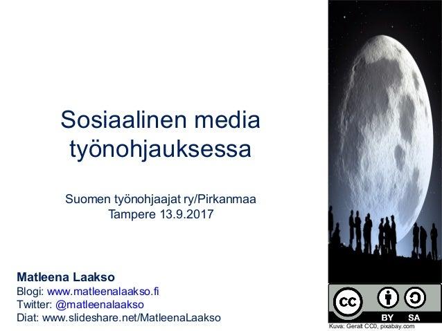 Sosiaalinen media työnohjauksessa Suomen työnohjaajat ry/Pirkanmaa Tampere 13.9.2017 Matleena Laakso Blogi: www.matleenala...