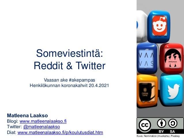 Someviestintä: Reddit & Twitter Vaasan ake #akepampas Henkilökunnan koronakahvit 20.4.2021 Matleena Laakso Blogi: www.matl...