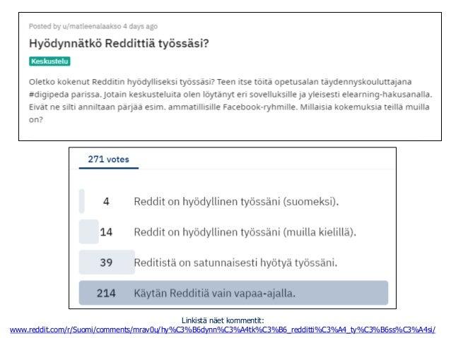 Linkistä näet kommentit: www.reddit.com/r/Suomi/comments/mrav0u/hy%C3%B6dynn%C3%A4tk%C3%B6_redditti%C3%A4_ty%C3%B6ss%C3%A4...