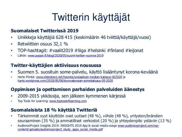 Twitterin käyttäjät Suomalaiset Twitterissä 2019 • Uniikkeja käyttäjiä 628 415 (keskimäärin 46 tviittiä/käyttäjä/vuosi) • ...