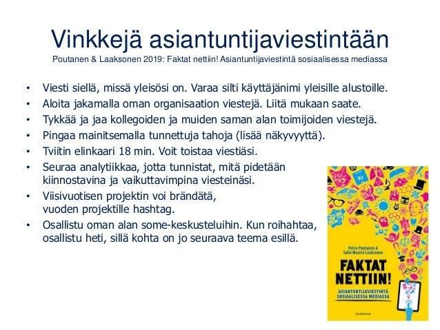 Vinkkejä asiantuntijaviestintään Poutanen & Laaksonen 2019: Faktat nettiin! Asiantuntijaviestintä sosiaalisessa mediassa •...