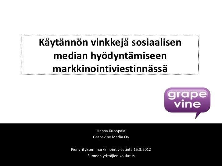 Käytännön vinkkejä sosiaalisen   median hyödyntämiseen  markkinointiviestinnässä                    Hanna Kuoppala        ...