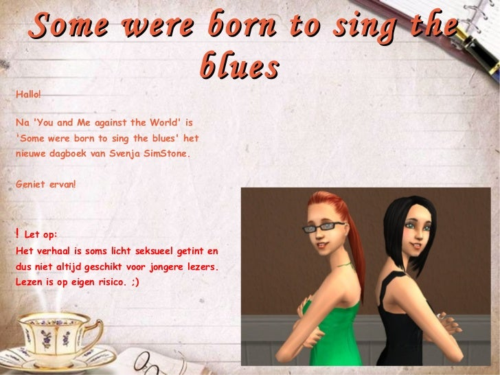Some were born to sing the blues  Hallo! Na 'You and Me against the World' is 'Some were born to sing the blues' het nieuw...