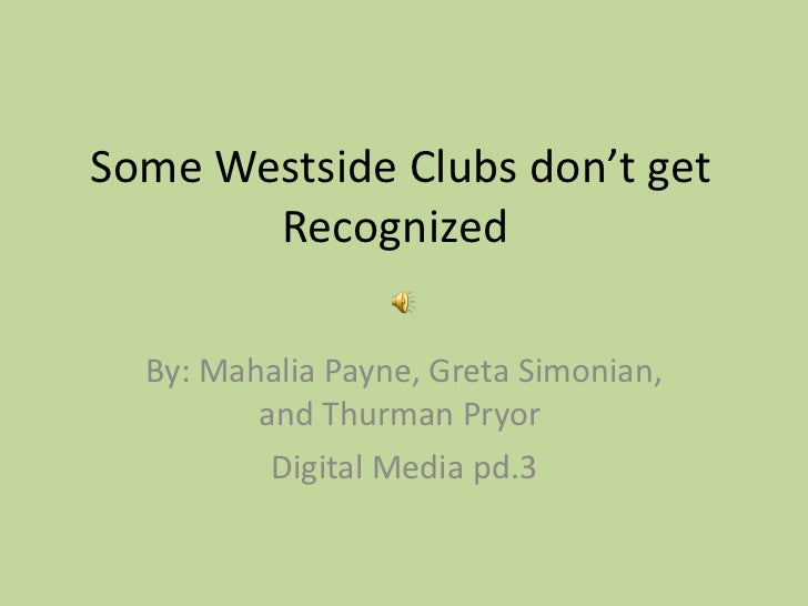 Some Westside Clubs don't get Recognized  By: Mahalia Payne, Greta Simonian, and Thurman Pryor  Digital Media pd.3