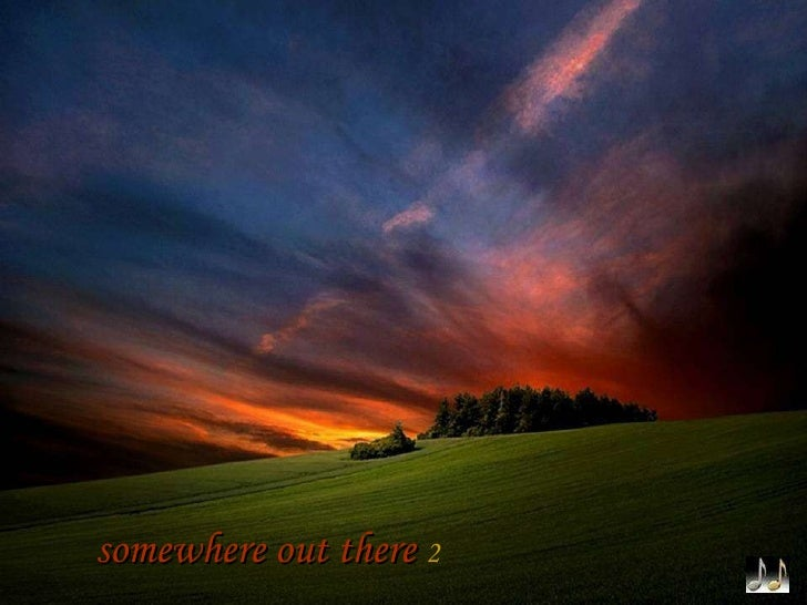 somewhere out there   2