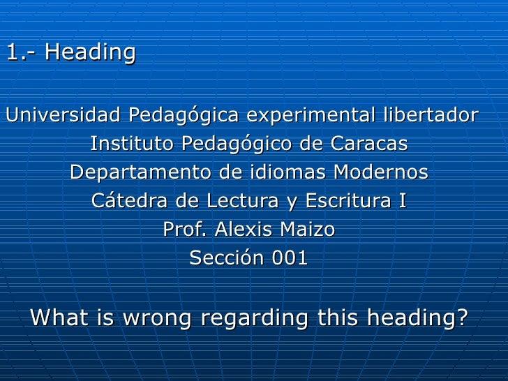 <ul><li>1.- Heading </li></ul><ul><li>Universidad Pedagógica experimental libertador </li></ul><ul><li>Instituto Pedagógic...