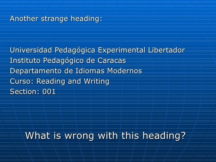 <ul><li>Another strange heading: </li></ul><ul><li>Universidad Pedagógica Experimental Libertador </li></ul><ul><li>Instit...