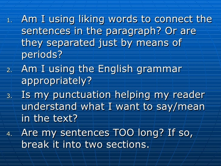 <ul><li>Am I using liking words to connect the sentences in the paragraph? Or are they separated just by means of periods?...