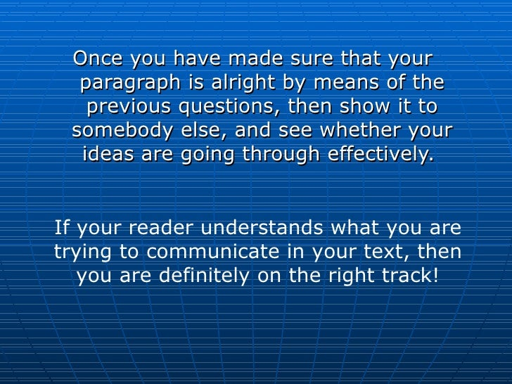 <ul><li>Once you have made sure that your paragraph is alright by means of the previous questions, then show it to somebod...