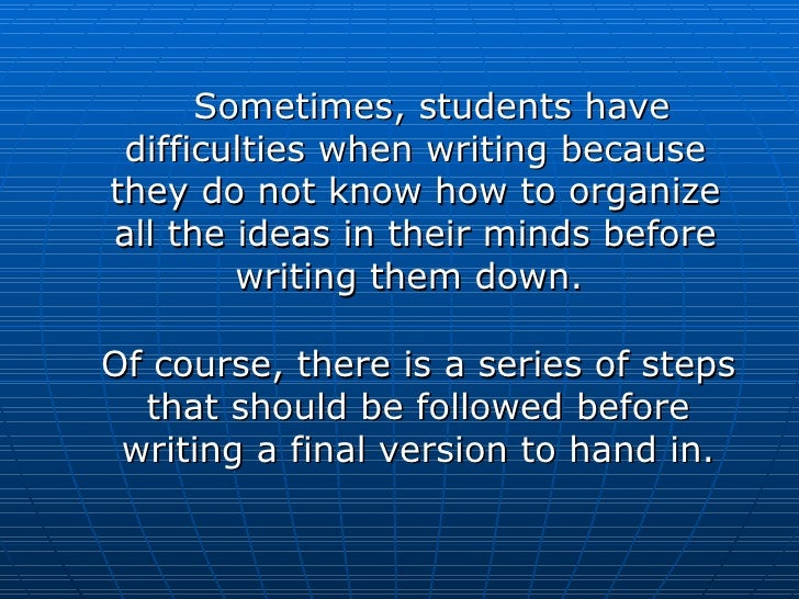 <ul><li>Sometimes, students have difficulties when writing because they do not know how to organize all the ideas in their...