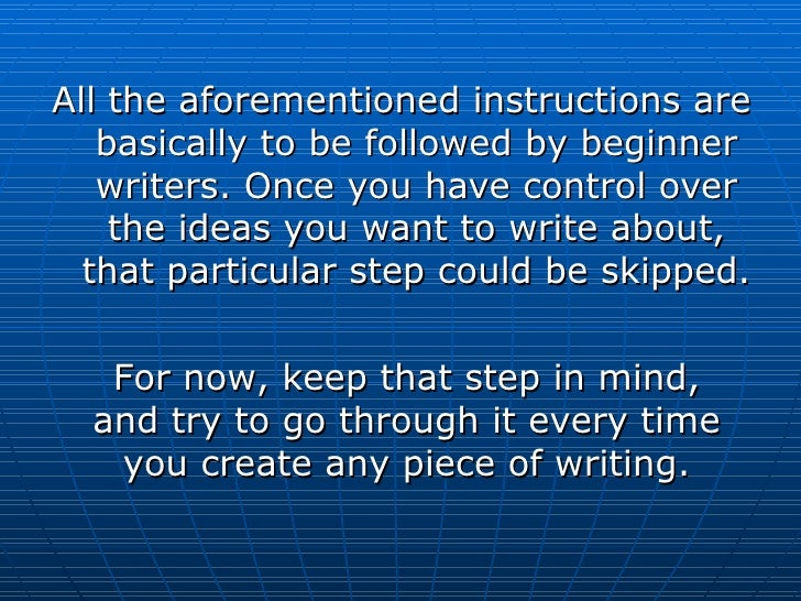 <ul><li>All the aforementioned instructions are basically to be followed by beginner writers. Once you have control over t...
