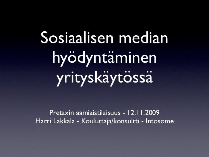 Sosiaalisen median   hyödyntäminen    yrityskäytössä     Pretaxin aamiaistilaisuus - 12.11.2009 Harri Lakkala - Kouluttaja...