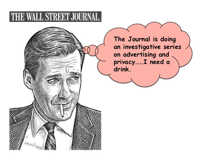 The Journal is doing an investigative series on advertising and privacy……I need a drink.