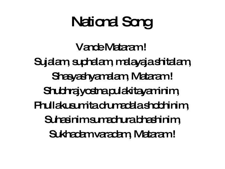 National Song  <ul><li>Vande Mataram !  </li></ul><ul><li>Sujalam, suphalam, malayaja shitalam, </li></ul><ul><li>Shasyash...