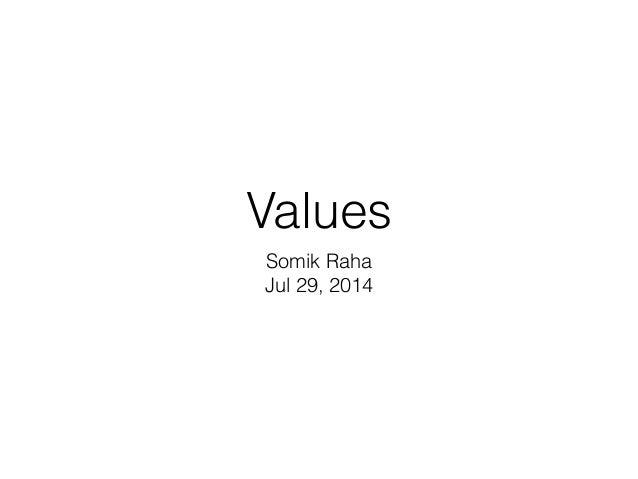 Values Somik Raha Jul 29, 2014